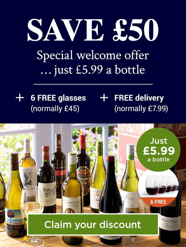 SAVE £50. Special welcome offer … just £5.99 a bottle. SAVE over £50 on your first case + 6 FREE glasses (normally £45) + FREE delivery (normally £7.99). Claim your discount