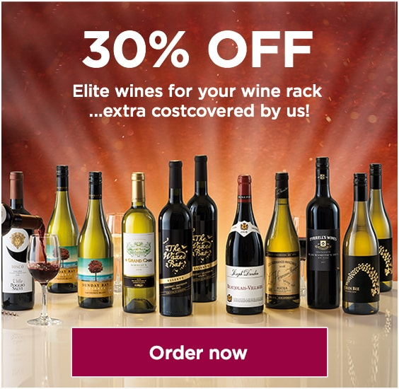 30% OFF.Elite wines for your wine rack …extra cost covered by us!